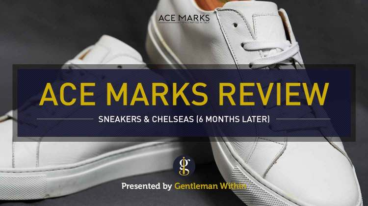 Ace Marks Duke Sneaker and Troy Chelsea Boot Review (6 Month Update) | GENTLEMAN WITHIN