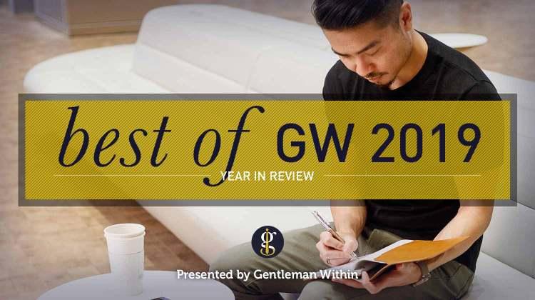 Best of Gentleman Within 2019 (In Words, Pictures, And Video) | GENTLEMAN WITHIN