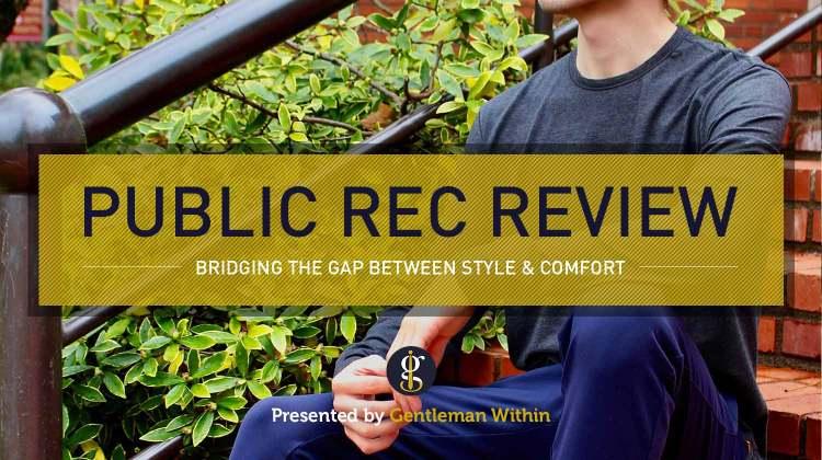 Public Rec Review: Bridging the Gap Between Comfort & Style | GENTLEMAN WITHIN