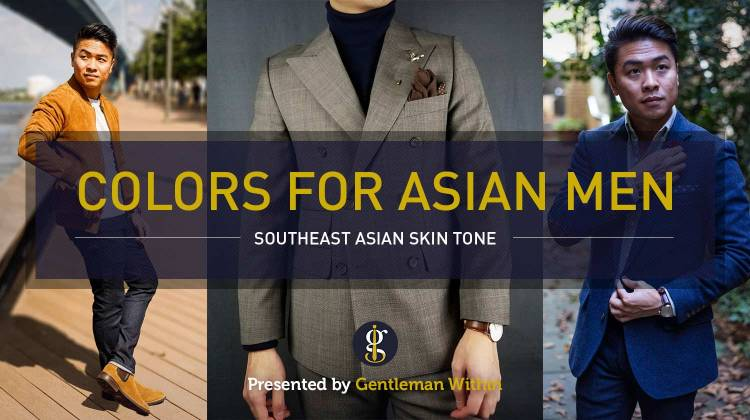 10 Best Colors to Wear for Southeast Asian Men (and what to avoid) | GENTLEMAN WITHIN
