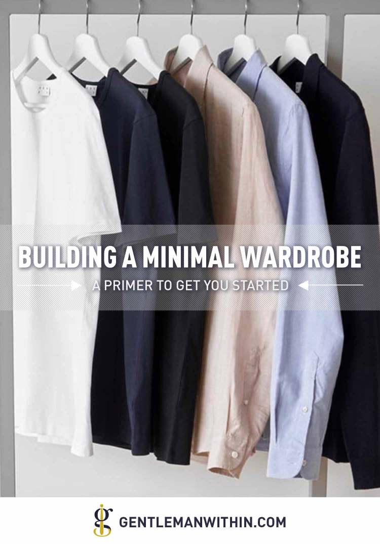 A Primer on How to Build A Men's Minimalist Wardrobe | GENTLEMAN WITHIN
