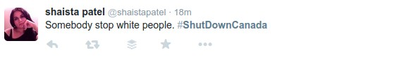 shutdowncanada-shiasta-patel-stop-white-people