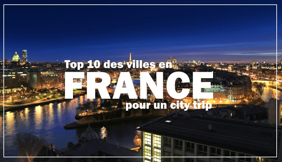 top 10 villes france city trip voyage
