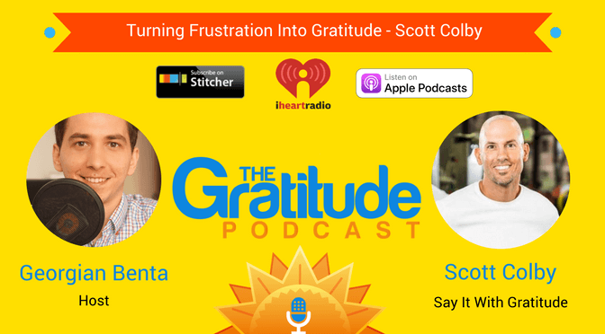 035: Turning Frustration Into Gratitude – Scott Colby