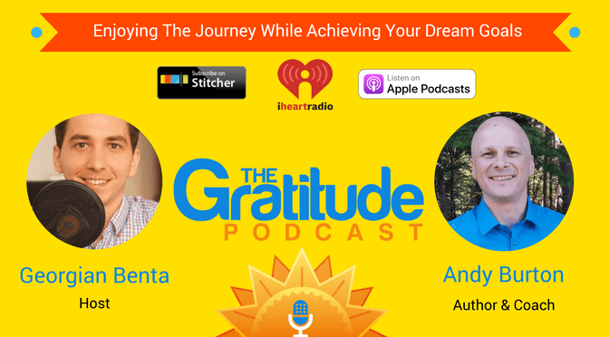036: Enjoying The Journey While Achieving Your Dream Goals – Andy Burton