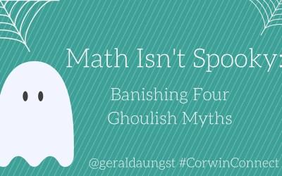 Math Isn't Spooky: Banishing Four GhoulishMyths