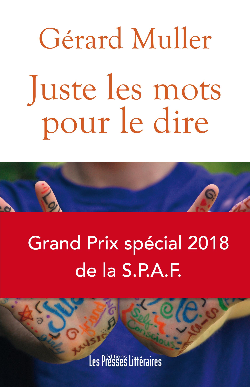 «Juste les mots pour le dire», mon dernier recueil de nouvelles, Grand Prix spécial 2018 de la SPAF (Société des Poétes et Artistes de France)