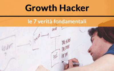 Growth Hacker: le 7 verità fondamentali