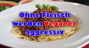 WARNUNG! Vegan macht aggressiv