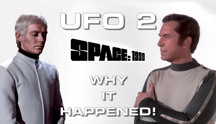 Spawning a New Series: UFO to Space 1999 - How the second