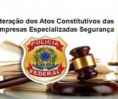 Alteração dos Atos Constitutivos das Empresas Especializadas Segurança