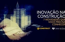 Inovação na construção civil - Construct & Gestor de Obras
