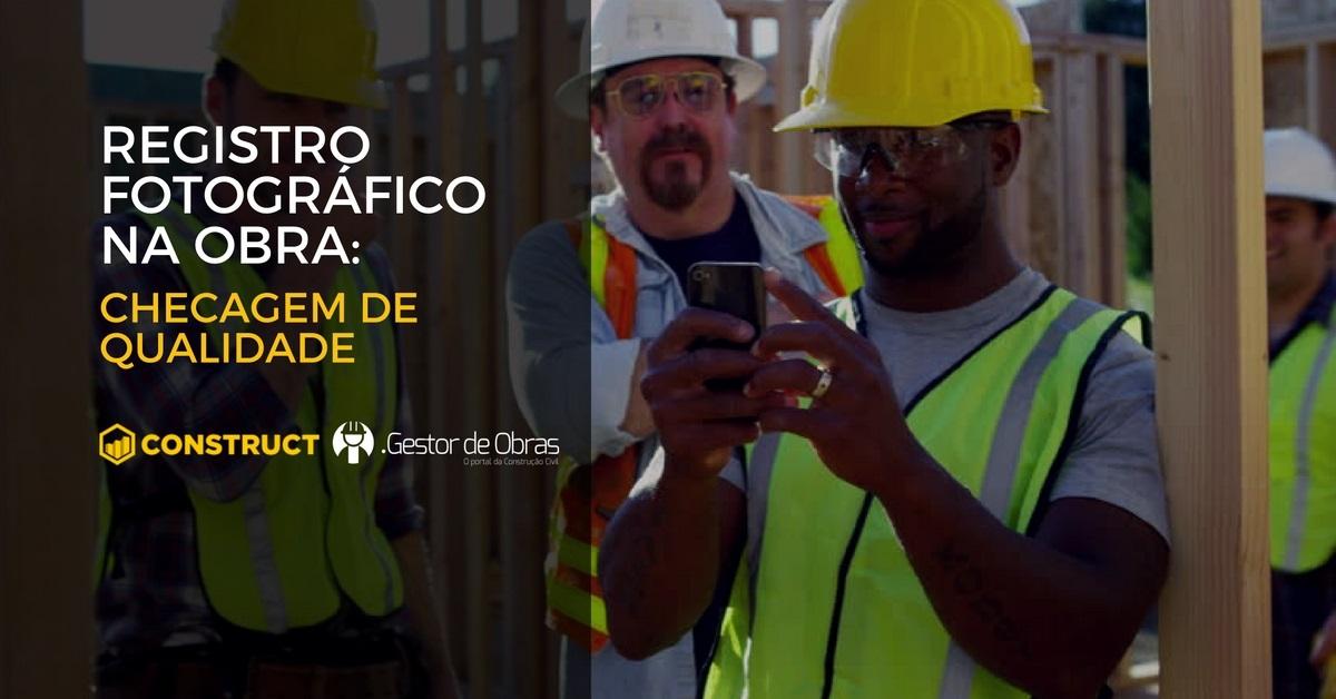Registro-fotográfico-na-obra-checagem-da-qualidade-Gestor-de-Obras-Construct