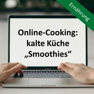 "Online-Cooking: kalte Küche ""Smoothies"""