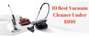 10 Best Vacuum Cleaner Under $100