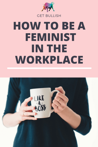 Feminism in the Workplace - a Get Bullish article by Jen Dziura