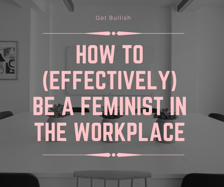 How to be a feminist in the workplace - by Jen Dziura