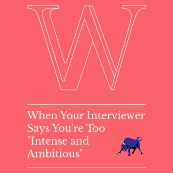 What to do when your interviewer thinks you're too intense - Get Bullish Article by Jen Dziura