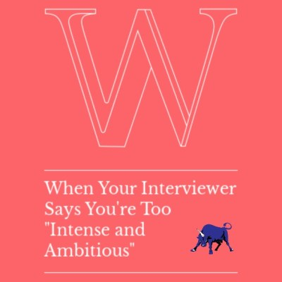"Bullish Q&A: When Your Interviewer Says You're Too ""Intense and Ambitious"""