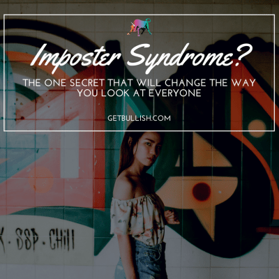 Bullish Q&A: Imposter Syndrome? The One Secret That Will Change the Way You Look at Everyone