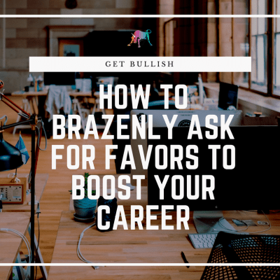 Bullish on The Muse…How to Brazenly Ask for Favors to Boost Your Career
