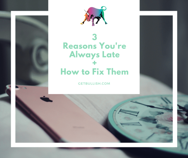 Three reasons you are always late and how to fix it - a Get Bullish Article by Jen Dziura