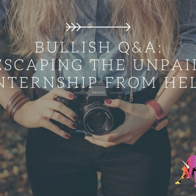 Bullish Q&A: What to Do When Your Internship is Probably Illegal?