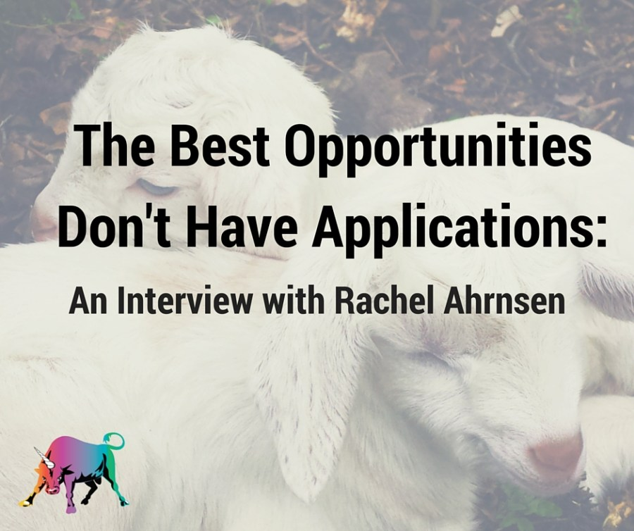 The Best Opportunities Don't Have Applications- An Interview with Rachel Ahrnsen