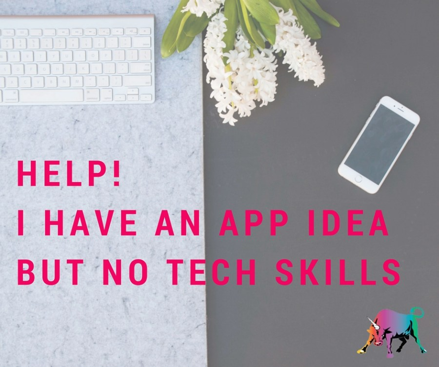 HELP! I have an app idea but no tech skills