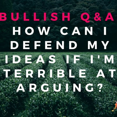 Bullish Q&A: How Can I Defend Feminist Ideas If I'm Terrible at Arguing?