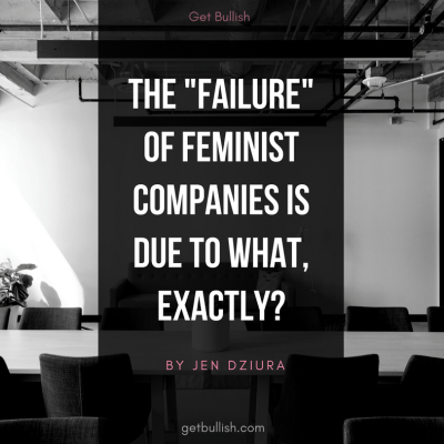 "Why Feminist Companies are ""Failing"" – Bullish on LinkedIn Pulse"