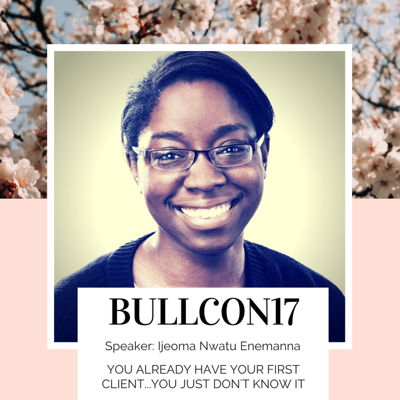"""You Already Have Your First Client...You Just Don't Know It"" with Ijeoma at BullCon17"