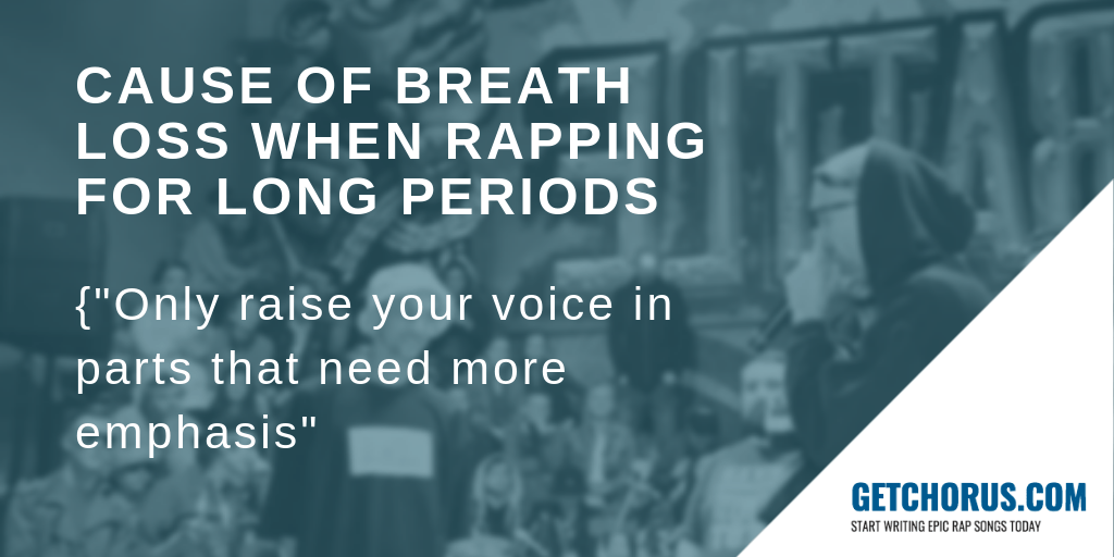 CAUSE OF BREATH LOSS WHEN RAPPING FOR LONG PERIODS