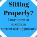 Sitting Properly? Learn how to maintain correct sitting posture.