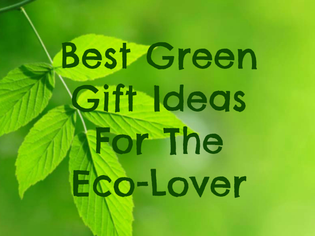 Best Green Gift Ideas For The Eco-Lover