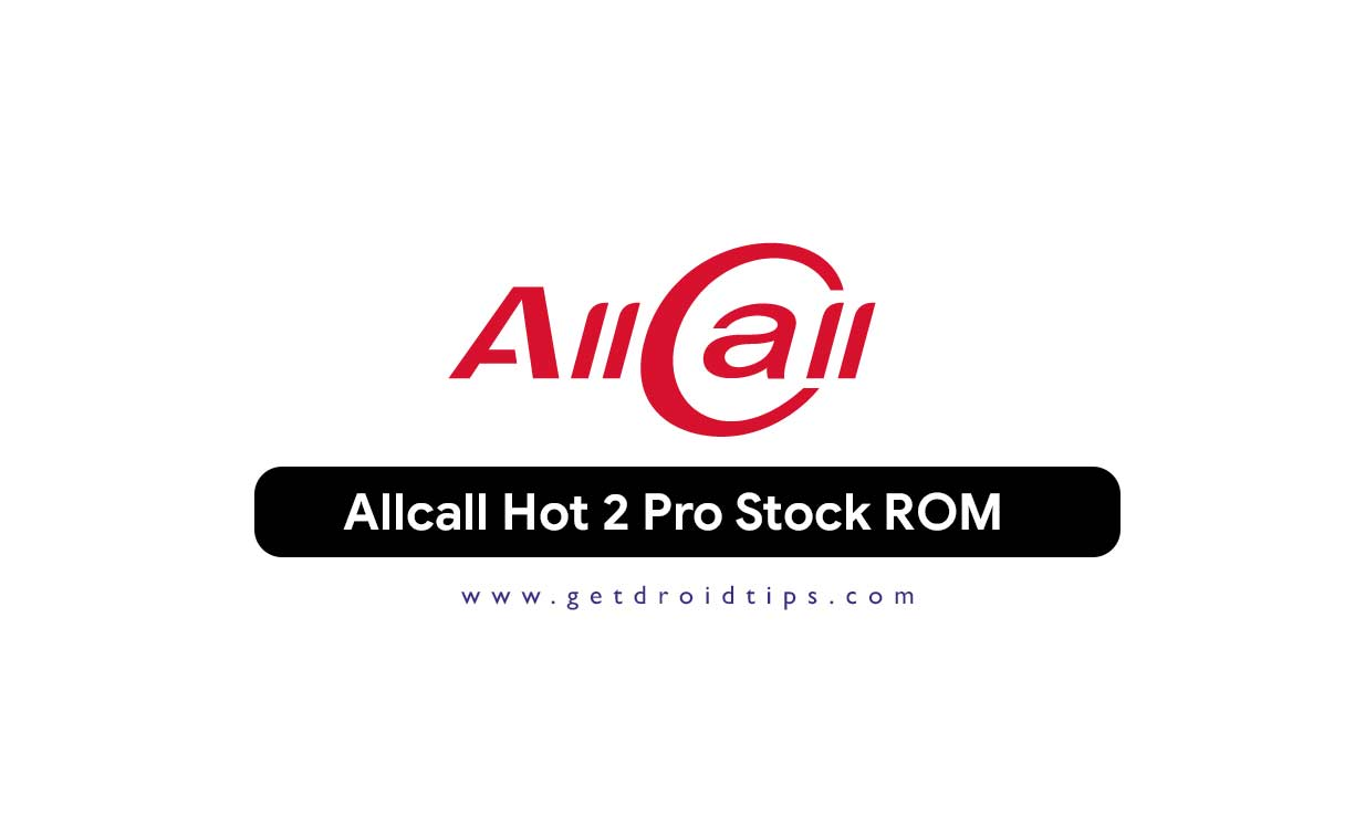 How to Install Stock ROM on Allcall Hot 2 Pro [Firmware File]