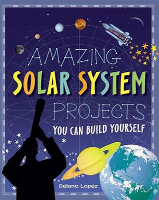 Best science books for kids: Amazing Solar System Projects You Can Build Yourself