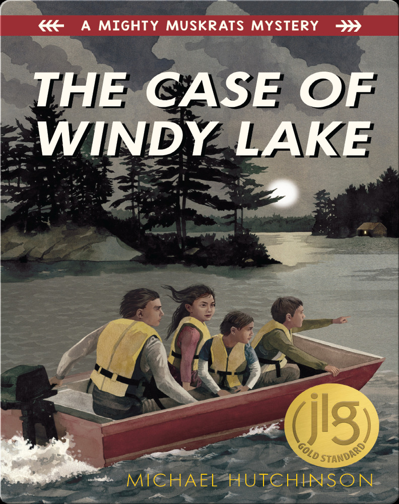 A Mighty Muskrats Mystery Book 1: The Case of Windy Lake