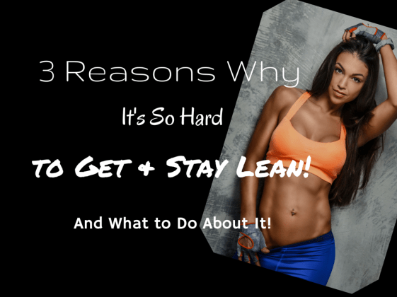 3 reasons why its so hard to get and stay lean