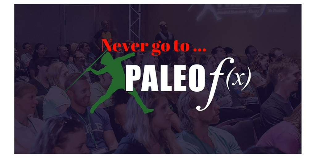You Should Never Go To Paleo FX…