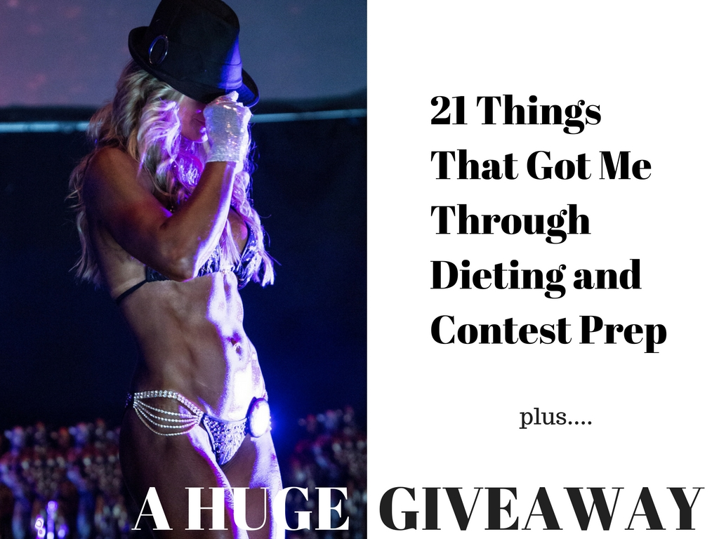 21 Things That Got Me Through Dieting and Contest Prep
