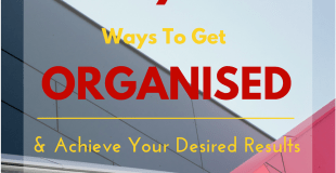 7 Ways to Get Your Life Organised  & Achieve Your Desired Results