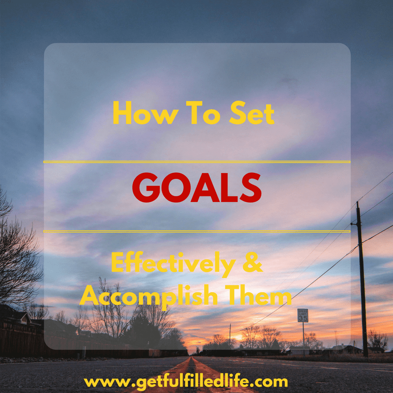 How To Set Goals Effectively & Ensure You Accomplish Them