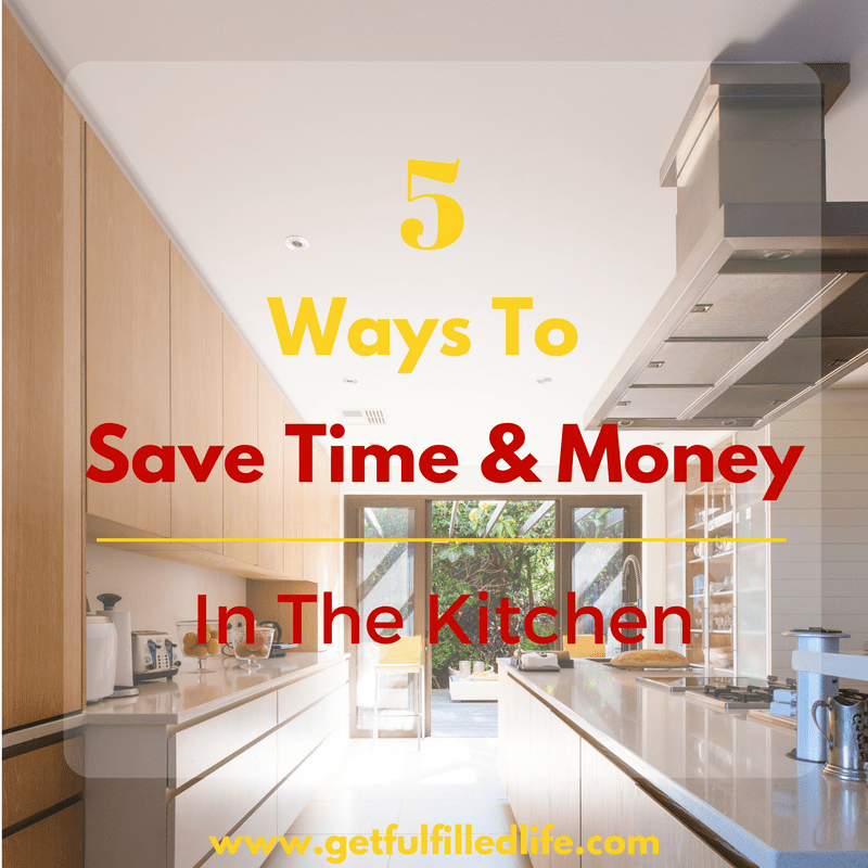 5 Ways To Save Time & Money In The Kitchen