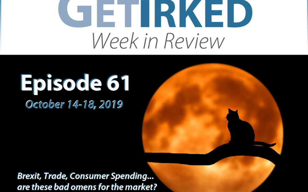 Get Irked's Week in Review Episode 61 for October 14-18, 2019