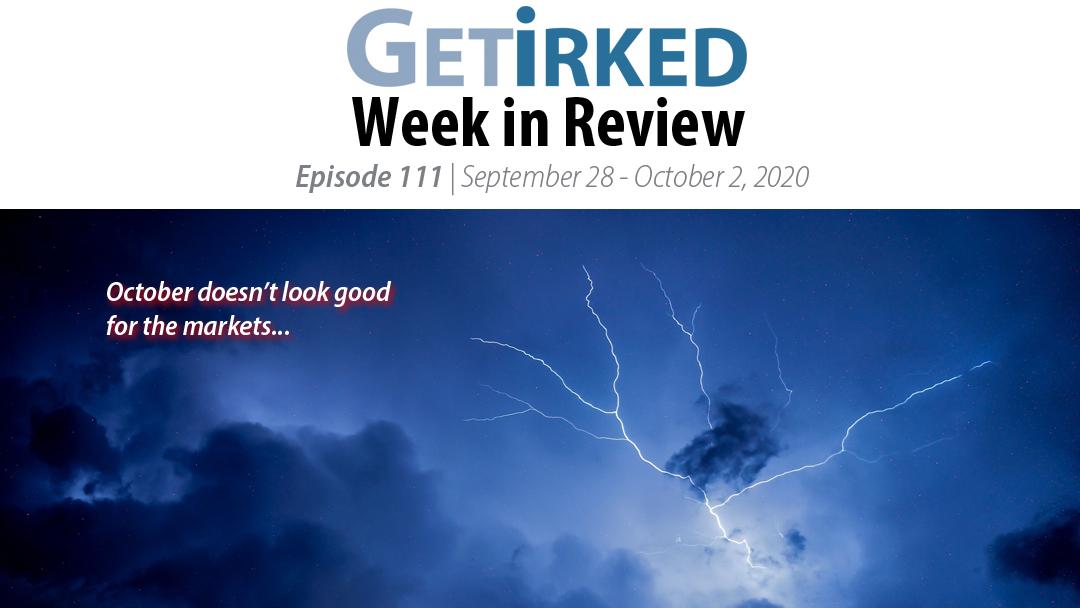 Get Irked's Week in Review Episode 111 for September 28 - October 2, 2020