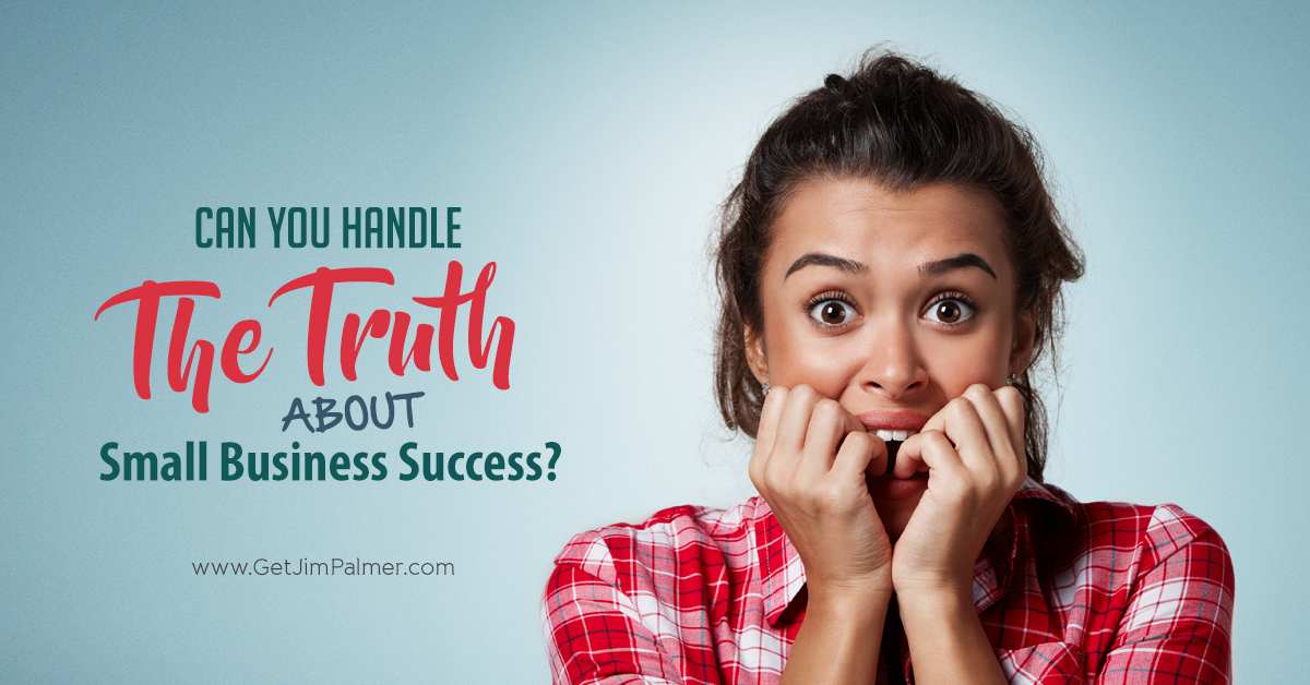 Can You Handle The Truth About Small Business Success