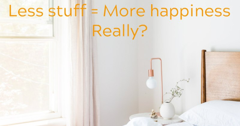 Less stuff = More happiness. Really?