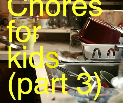 Chores for kids pt. 3: The subtle arts of persuasion and bribery
