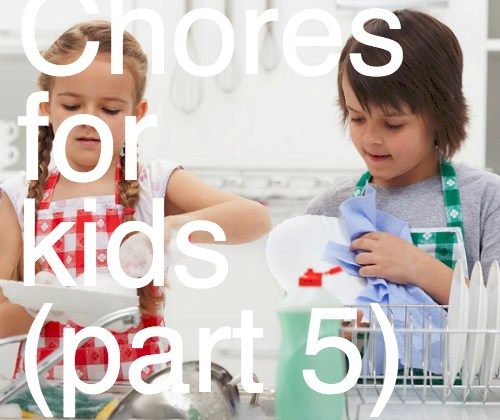 Chores for kids pt 5: 8 Great tips for parents